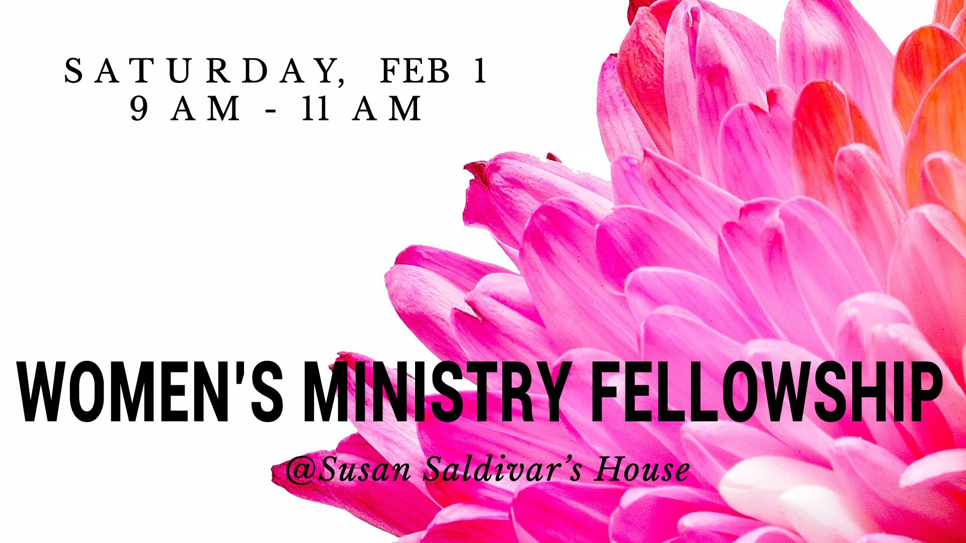 Ladies, our next Women's Ministry Fellowship is Saturday, Mar 7 at 9 AM - Susan Saldivar's house