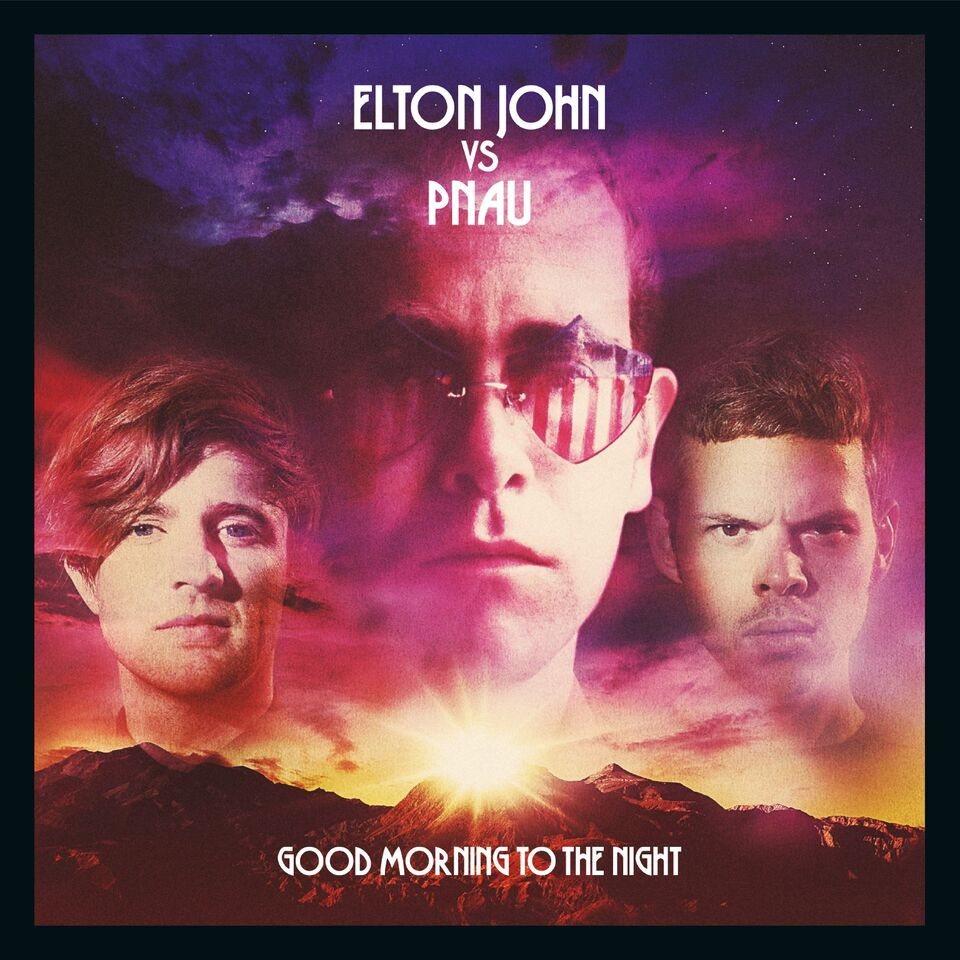 Elton John vs Pnau - 'Good Morning To The Night'