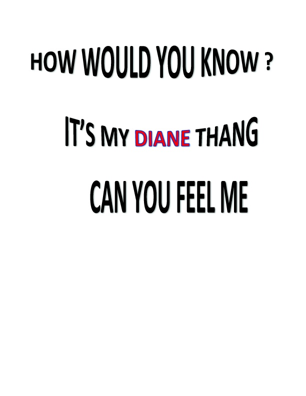 Tee shirt design Let them know: How would you know? It a Diane thang Can you feel me