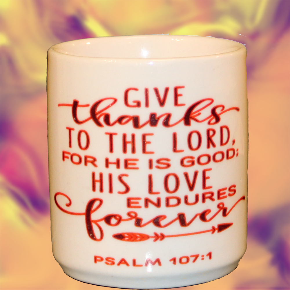 Cup of Thanksgiving The cup speaks for itself, giving thanks to the one who knows all.