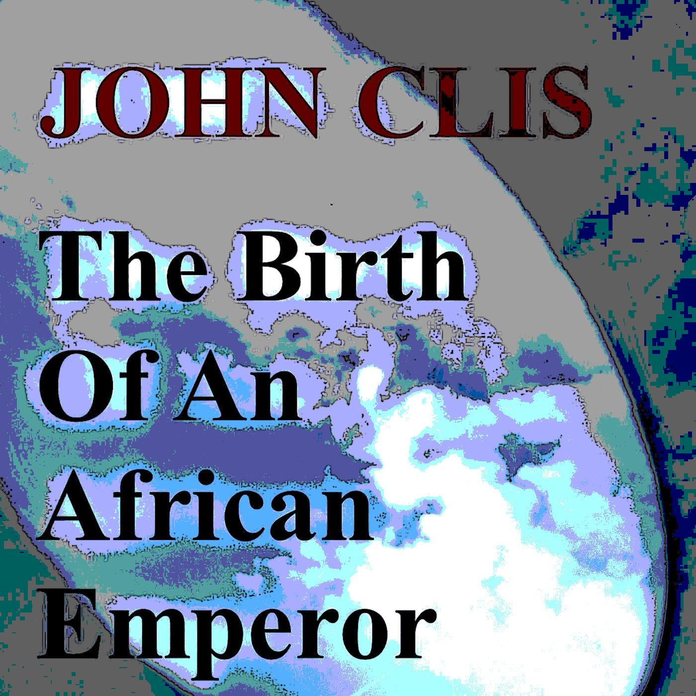 https://0201.nccdn.net/1_2/000/000/0be/c6f/John-Clis---The-Birth-Of-An-African-Emperor---Picture-1-1400x1400.jpg