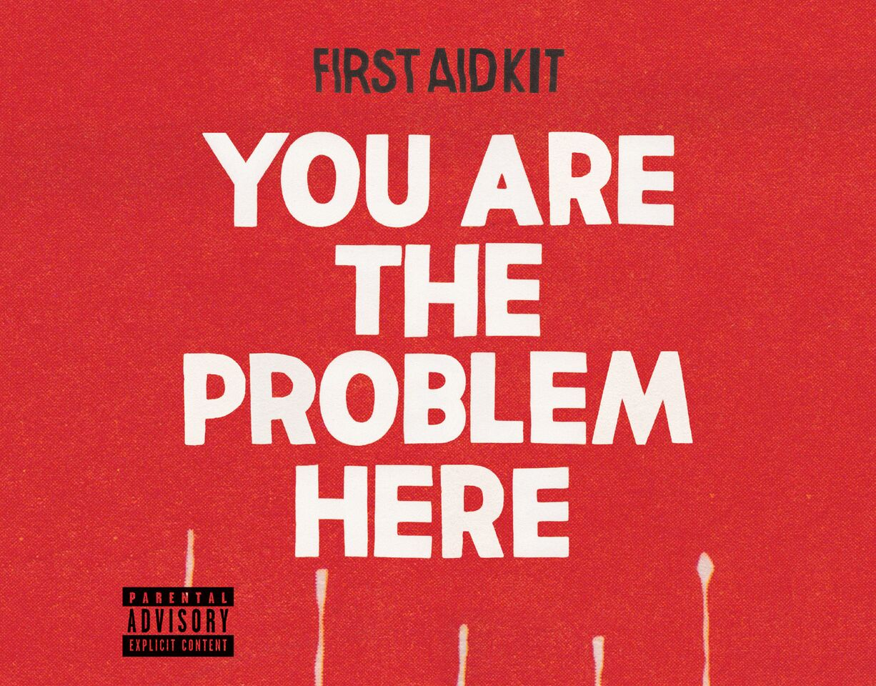 First Aid Kit - 'You Are The Problem Here'