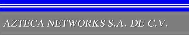 AZTECA NETWORKS. S.A. DE C.V.