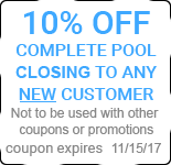 10% OFF COMPLETE POOL CLOSING TO ANY NEW CUSTOMER