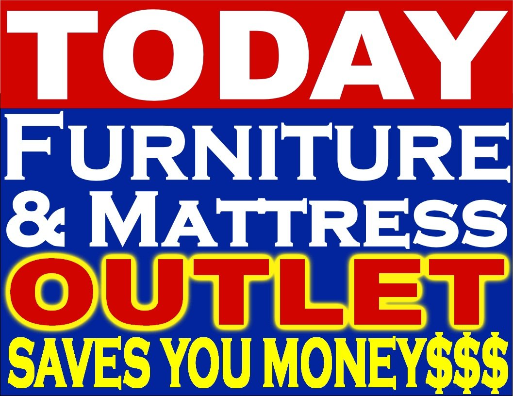 TODAY FURNITURE & MATTRESS OUTLET SAVES YOU MONEY $$$