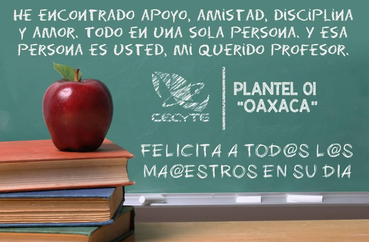 Nuestro más sincero agradecimiento y cordial felicitación a todos los docentes del Plantel 01 Oaxaca. ¡Feliz día del maestro!