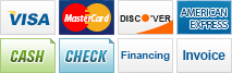 We accept Visa, MasterCard, Discover, AmericanExpress, Cash, Checks, Financing and Invoice.