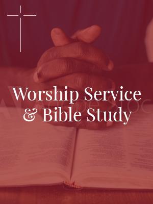 Worship Service & Bible Study
