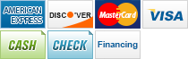 We accept American Express, Discover, MasterCard, Visa, Cash, Check and Financing.