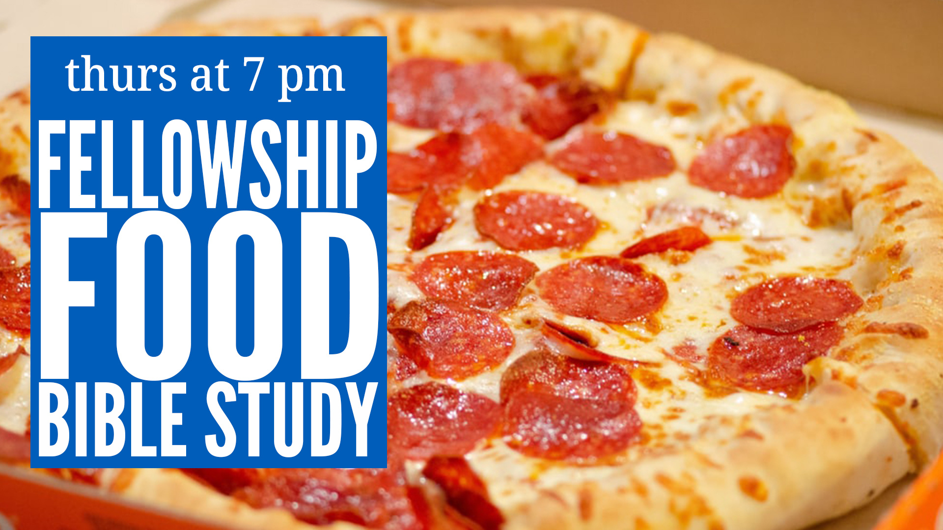 We invite you to join us Thursdays at 7 PM for fellowship, food and study in God's Word.