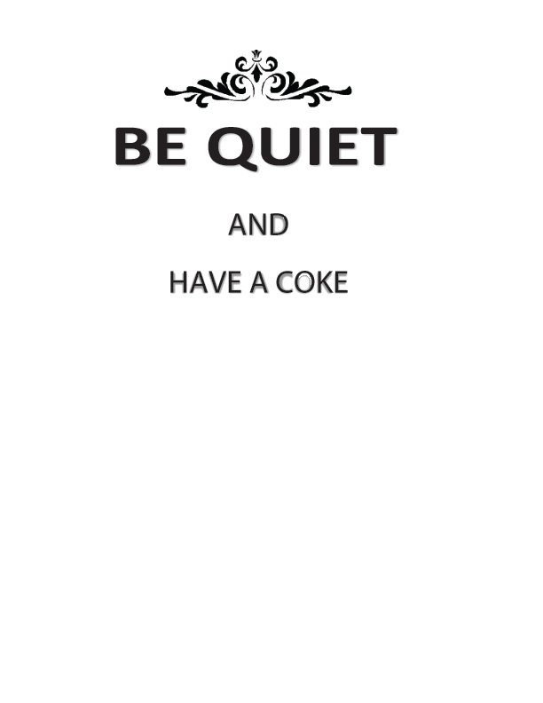 New Design for a Tee Shirt Be Quiet and have a Coke
