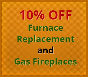 10% Off Furnace Replacement and Gas Fireplaces