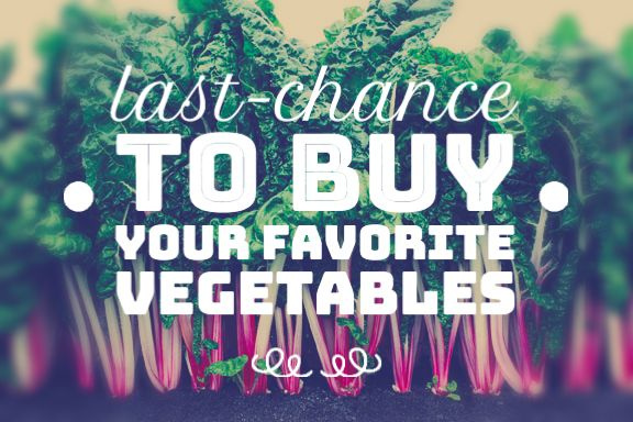last-chance to buy your favorite vegetables
