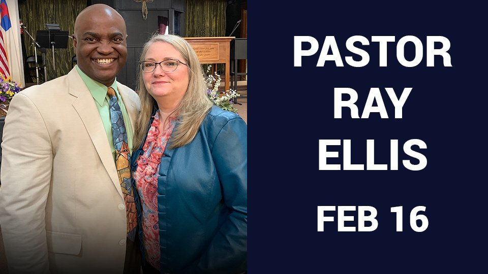Pastor Ray Ellis will be with us, Sunday February 16, 10:15 AM
