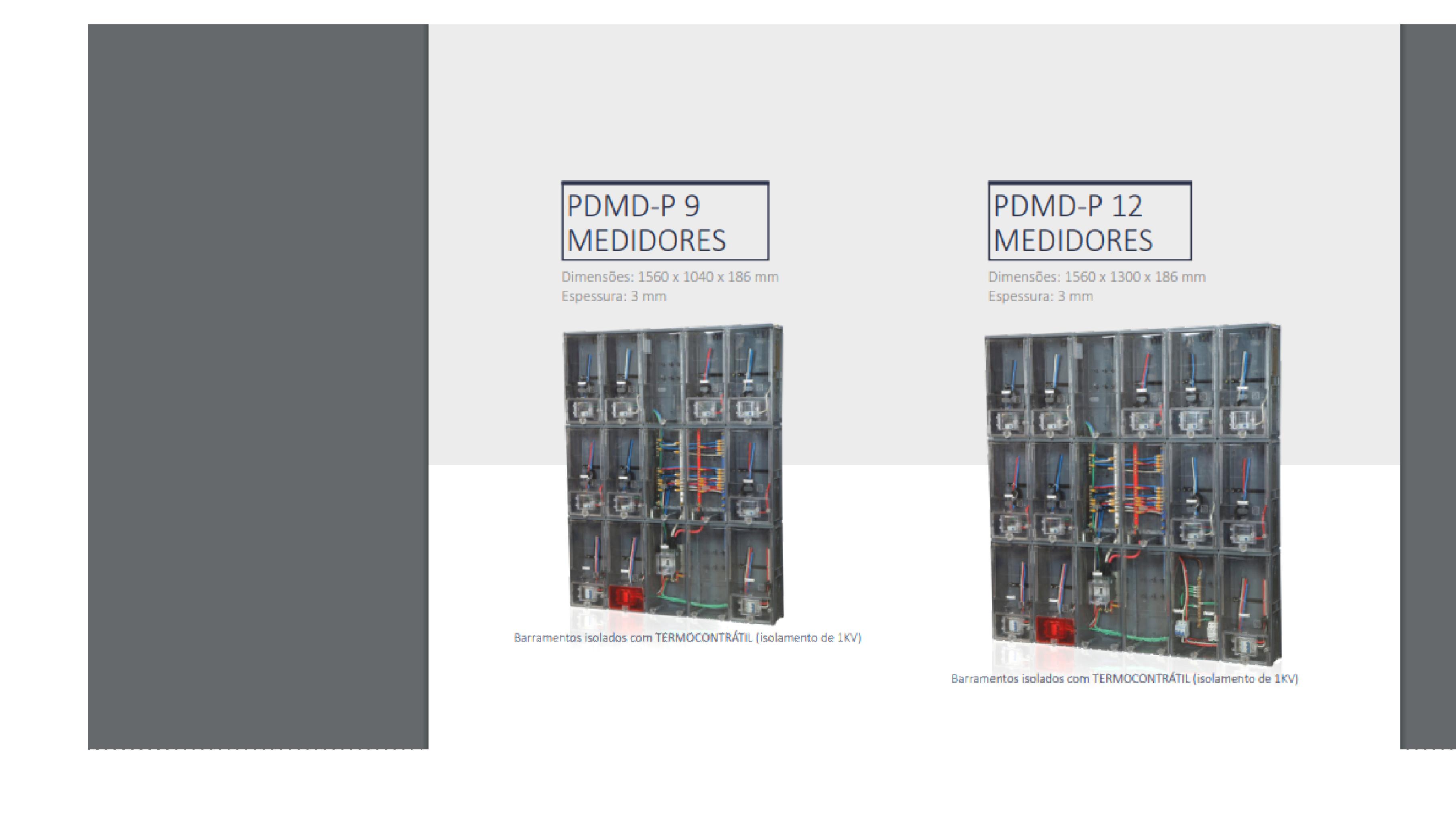 Fotos meramente ilustrativas do padrão com entrada subterrânea. Também temos as opções com entrada aérea Consulte-nos para projetos: PDMD até 24 medidores. PPGP-P, entres outros